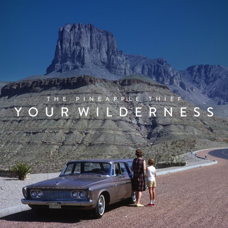 Pineapple_Thief_Your_Wilderness